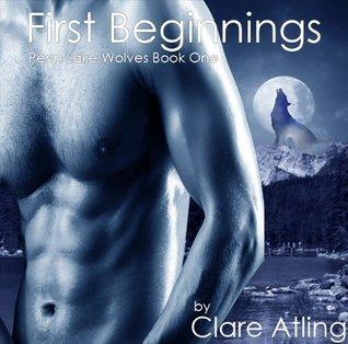 First Beginnings (Penn Lake Wolves, #1) Clare Atling