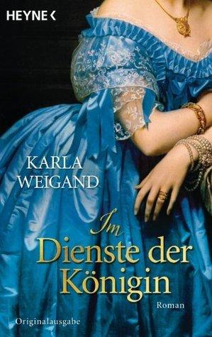 Im Dienste der Königin: Roman  by  Karla Weigand