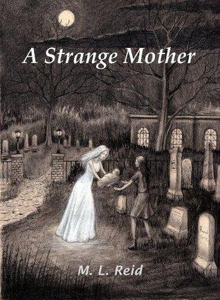 A STRANGE MOTHER  by  M. L.  Reid