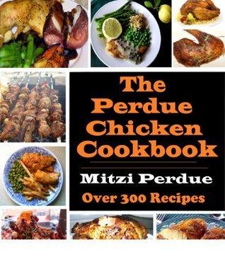 The Perdue Chicken Cookbook (Annotated) Mitzi Perdue