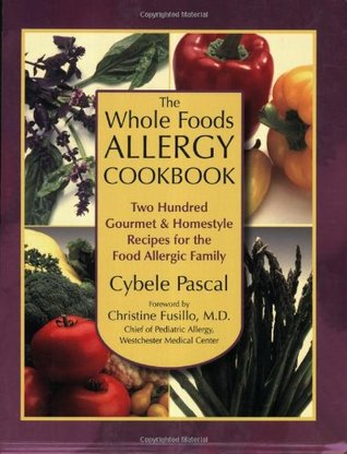 The Whole Foods Allergy Cookbook: Two Hundred Gourmet & Homestyle Recipes for the Food Allergic Family  by  Cybele Pascal