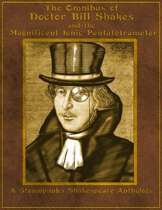The Omnibus of Doctor Bill Shakes and the Magnificent Ionic Pentatetrameter  by  Matthew Delman