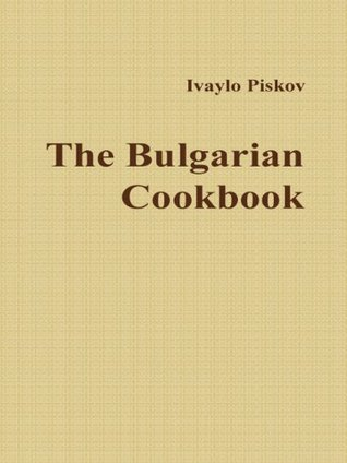 The Bulgarian Cookbook  by  Ivaylo Piskov