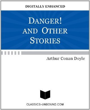DANGER! AND OTHER STORIES Arthur Conan Doyle