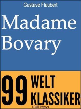Madame Bovary: Vollständige Ausgabe Gustave Flaubert