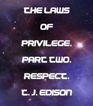 The Laws of Privilege. Young Adult Trilogy. 16 -18Part Two.Respect. T.J. Edison.