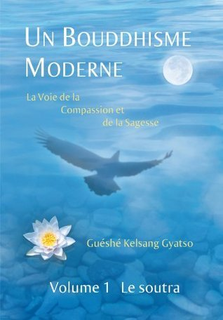 Un Bouddhisme Moderne - La voie de la compassion et de la sagesse -  Volume 1 : le soutra  by  Kelsang Gyatso