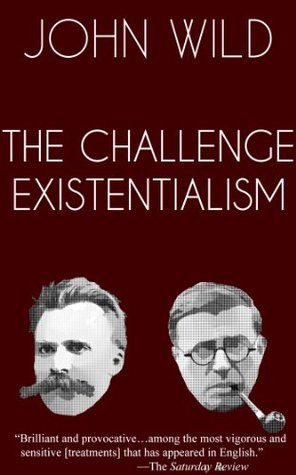 The Challenge of Existentialism  by  John Daniel Wild