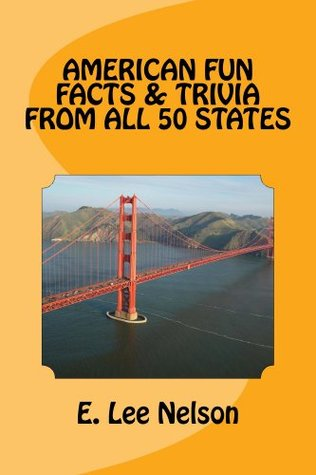 American Fun Facts & Trivia from all 50 States E. Lee Nelson