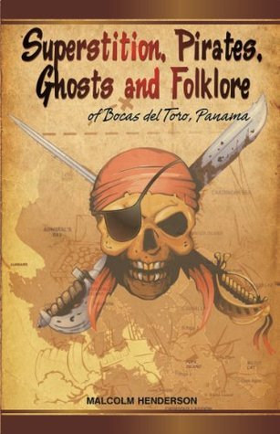 Superstition, Pirates, Ghosts and Folklore of Bocas del Toro, Panama  by  Malcolm Henderson