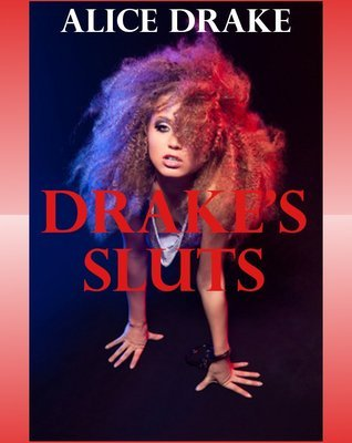 Drakes Sluts: Ten Hardcore Explicit Erotica Stories  by  Alice Drake
