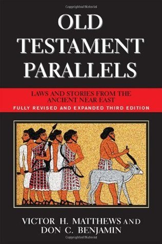 Old Testament Parallels (New Revised and Expanded Third Edition): Laws and Stories from the Ancient Near East Victor Harold Matthews