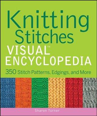 Knitting Stitches VISUAL Encyclopedia  by  Sharon Turner