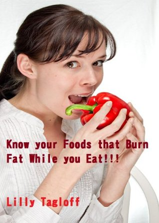 Know Your Foods That Burn Fat While You Eat!!! Lilly Tagloff