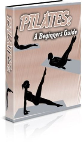 Pilates: A Beginners Guide  by  John L. Branson
