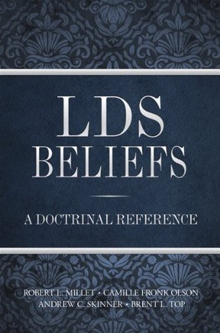 LDS Beliefs: A Doctrinal Reference  by  Robert L. Millet
