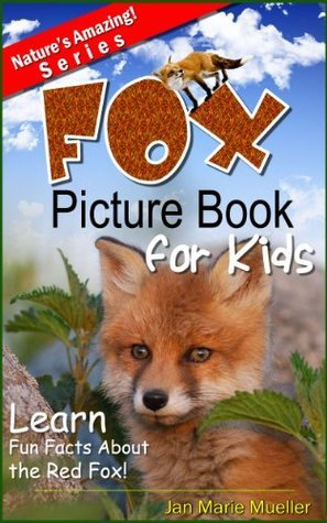 Fox: A Picture Book For Kids To Learn Fun Facts About Red Foxes  by  Jan Marie Mueller