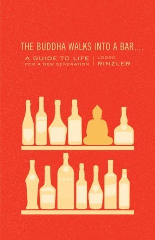 The Buddha Walks into a Bar . . .: A Guide to Life for a New Generation  by  Lodro Rinzler