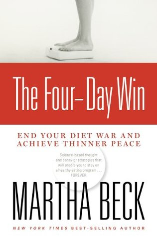 The Four-Day Win: End Your Diet War and Achieve Thinner Peace  by  Martha N. Beck