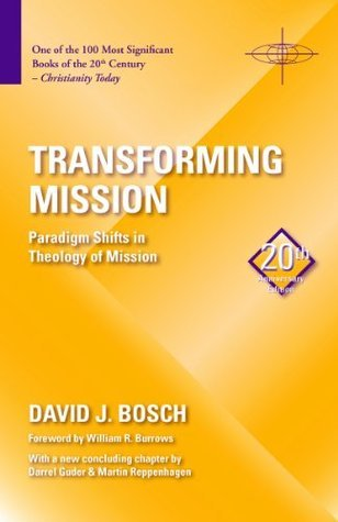 Transforming Mission: Paradigm Shifts in Theology of Mission (20th Anniversary Edition) (American Society of Missiology) David J. Bosch