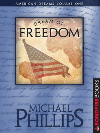 Dream of Freedom (American Dreams, #1) Michael R. Phillips