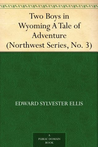 Two Boys in Wyoming A Tale of Adventure (Northwest Series, No. 3) Edward S. Ellis