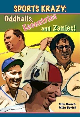 Sports Krazy: Oddballs, Eccentrics and Zanies Milo Borich