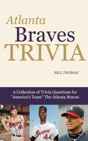 Atlanta Braves Trivia: A Collection of Trivia Questions for Americas Team The Atlanta Braves (Major League Baseball Trivia Series) Bill Thomas