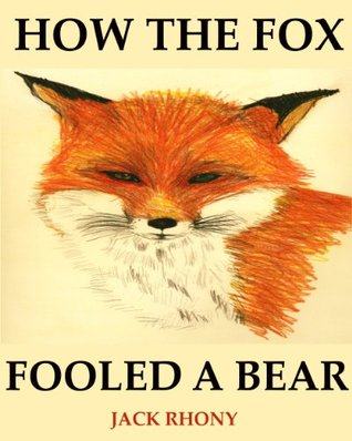 How The Fox Fooled A Bear (A Wonderful Fox & Bear Childrens Book for Ages 2-8)  by  Jack Rhony