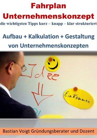 Fahrplan Unternehmenskonzept  - die wichtigsten Tipps kurz - knapp - klar strukturiert  by  Bastian Voigt