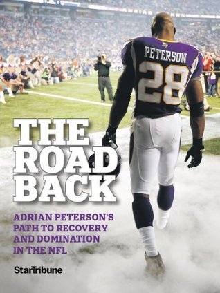 The Road Back: Adrian Petersons Path to Recovery and Domination in the NFL  by  Jim Souhan