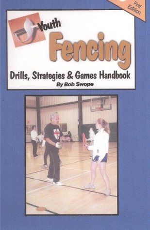Youth Fencing Drills, Strategies & Games Handbook (Drills and Plays Series 3)  by  Bob  Swope