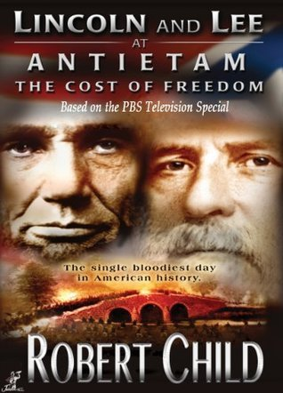 Lincoln and Lee at Antietam- The Cost of Freedom Robert Child