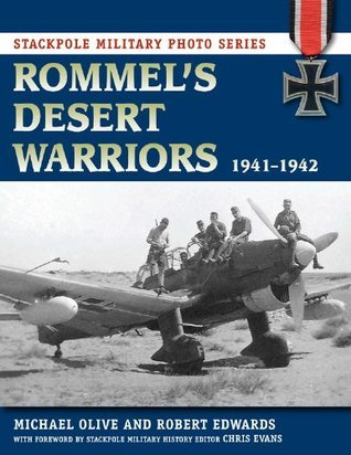 Rommels Desert Warriors: 1941-1942 (Stackpole Military Photo Series)  by  Michael Olive