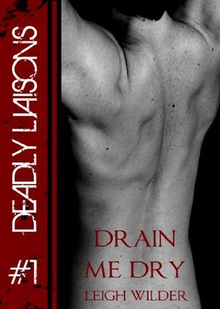 Drain Me Dry (Dead End Streets: Deadly Liaisons #1)  by  Leigh Wilder