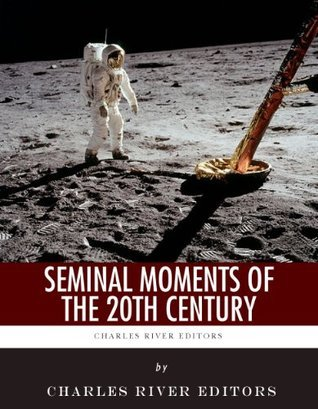 Seminal Moments of the 20th Century: Pearl Harbor, D-Day, the Assassination of John F. Kennedy, the Space Race, and the Civil Rights Movement  by  Charles River Editors