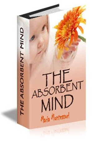 The Absorbent Mind Maria  Montessori