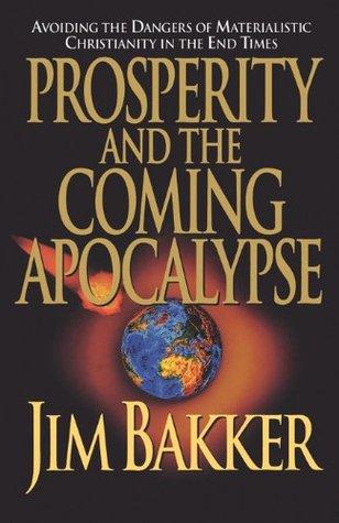 Prosperity and the Coming Apocalyspe Jim Bakker