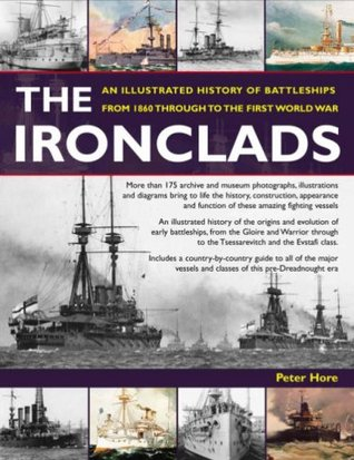 Ironclads: An Illustrated History of Battleships from 1860 to WWI  by  Peter Hore