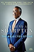 The Rejected Stone: Al Sharpton and the Path to American Leadership