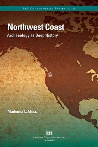 Northwest Coast: Archaeology as Deep History Madonna  Moss
