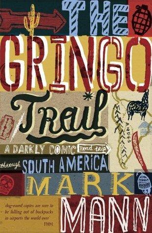 The Gringo Trail: A Darkly Comic Road Trip Through South America  by  Mark Mann