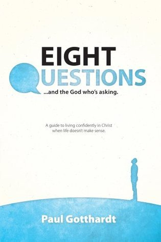 Eight Questions: And the God Whos Asking  by  Paul Gotthardt