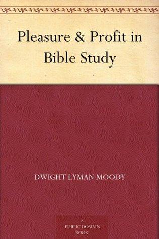 Pleasure & Profit in Bible Study D.L. Moody