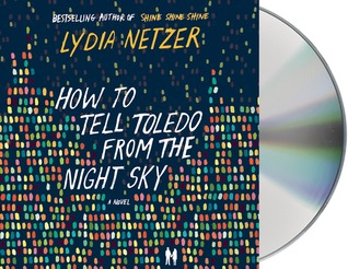 How to Tell Toledo from the Night Sky: A Novel  by  Lydia Netzer