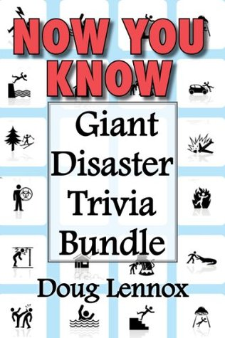 Now You Know - Giant Disaster Trivia Bundle: Now You Know Crime Scenes / Now You Know Extreme Weather / Now You Know Disasters  by  Doug Lennox