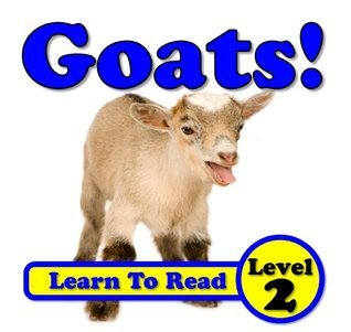 Goats! Learn About Goats While Learning To Read - Goat Photos And Facts Make It Easy! (Over 35+ Photos of Goats)  by  Monica Molina