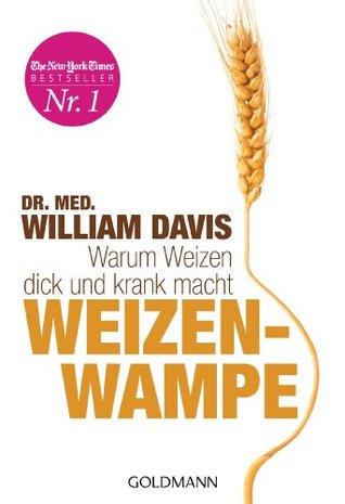 Weizenwampe: Warum Weizen dick und krank macht  by  William  Davis