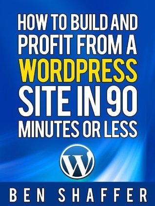 How To Build and Profit from a Wordpress Site in 90 Minutes or Less!  by  Jonny Emgold