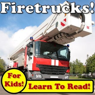 Fire Trucks! Learn About Fire Trucks While Learning To Read - Fire Truck Photos And Facts Make It Easy! (Over 45+ Photos of Fire Trucks) Monica Molina